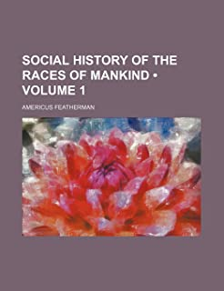 Social History of the Races of Mankind (Volume 1)