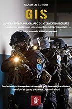 Scaricare Libri G.I.S. La vera storia del Gruppo d'Intervento Speciale. La nascita, le missioni, le testimonianze dei protagonisti PDF