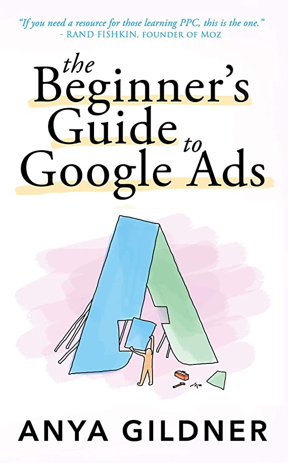 The Beginner's Guide To Google Ads: The Insider's Complete Resource For Everything PPC Agencies Won't Tell You, Second Edition 2019 (English Edition)