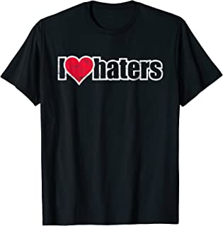 I Love Haters T-Shirt Love Hater Shirt