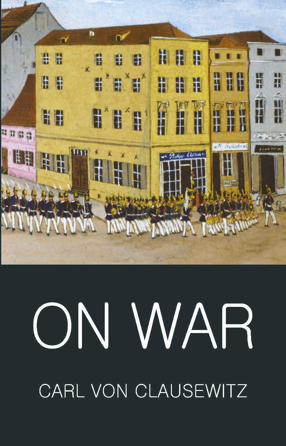 Clausewitz, C: On War (Wordsworth Classics Of World Literature)