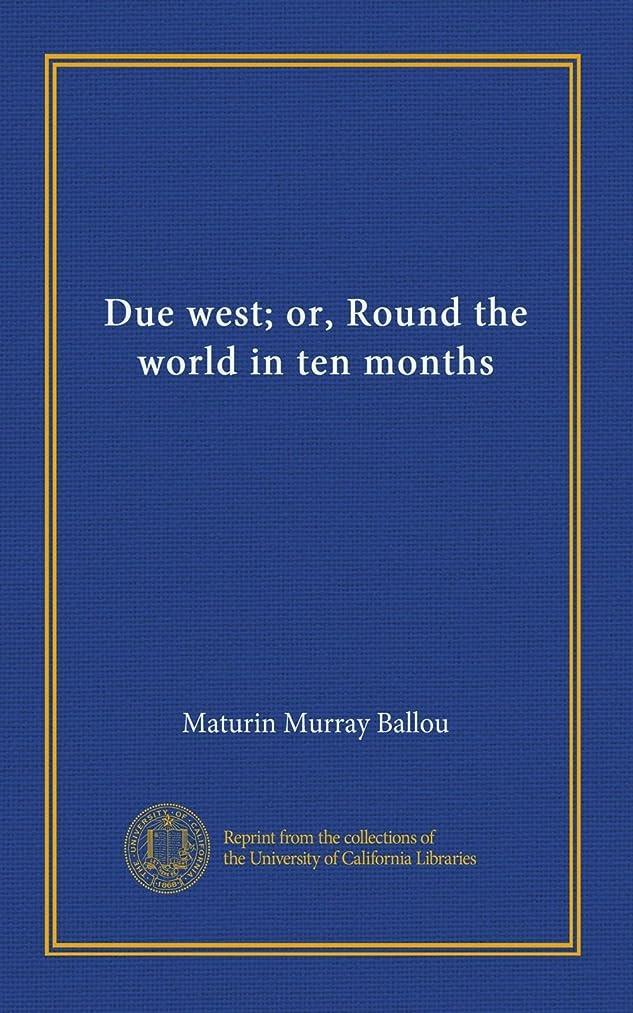 Due west; or, Round the world in ten months
