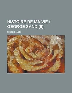 Histoire de Ma Vie - George Sand (6 )
