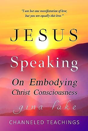 Jesus Speaking: On Embodying Christ Consciousness