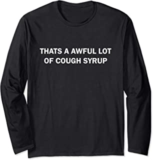 Thats a awful lot of cough syrup long sleeve t-shirt