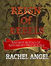 Reign of Rebels: A High School Bully Romance (Bad Boy Royals of Kingsbury Prep Book 6)