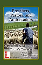 Preachers, Pastors, and Ambassadors: Puritan Wisdom for Today's Church (St Antholin Lectures Book 2) (English Edition)