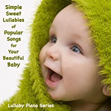 Simple, Sweet Lullabies of Popular Songs for Your Beautiful Baby