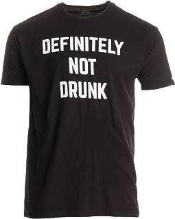 Definitely Not Drunk | Funny Bachelor Party Bar Festival Concert Beer T-Shirt