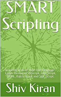 SMART Scripting: Scripting in more than one language - Learn mixing of VBScript, Java Script, HTML, Batch script and SQL S...