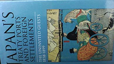 Japan's Treaty Ports and Foreign Settlements: The Univited Guests 1858-1899