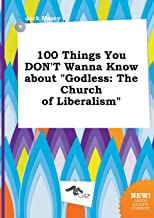 100 Things You Don't Wanna Know about Godless: The Church of Liberalism