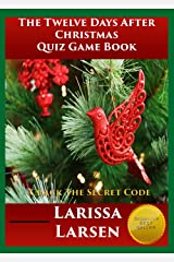 The Twelve Days Of Christmas Quiz Game Book: Crack The Secret Code (Holiday Quiz Books: Facts And Fun For Kids Of All Ages) Kindle Edition