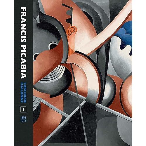 Francis Picabia Catalogue Raisonn/é Volume I