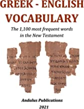 Greek - English Vocabulary: The 1,100 most frequent words in the New Testament (Languages of the Bible and the Qur'an Book...