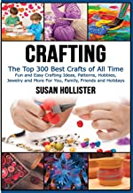 Crafting: The Top 300 Best Crafts: Fun and Easy Crafting Ideas, Patterns, Hobbies,..
