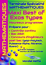 Livres Terminale Spécialité Mathématiques MAXI BEST OF EXOS TYPES. Nouveaux programmes.: Prépare pour : Contrôle continu, BAC 2021, Concours d'ingénieurs ... Puissance Alpha, Advance, Avenir) PDF