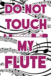 Do Not Touch My Flute: Dot Grid Journal 6x9 – Marching Band Church Worship Notebook I Flutist Gift for Musicians and Orchestra Fans