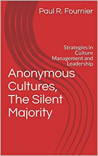 Anonymous Cultures, The Silent Majority: Strategies in Culture Management and Leadership