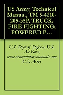 US Army, Technical Manual, TM 5-4210-205-35P, TRUCK, FIRE FIGHTING; POWERED PUMPER: FO WATER, 500 GPM CAPACITY; CENTRIFUGAL PUMP, POWER TAKE-OFF DRIVE ... military manuals (English Edition)
