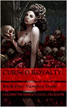 Cursed Royalty:: Book One: Vampire Snow (English Edition)