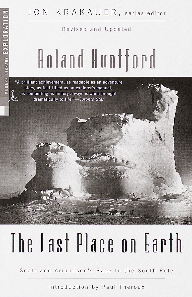 Download The Last Place On Earth: Scott And Amundsen's Race To The South Pole, Revised And Updated (Modern Library Exploration) 