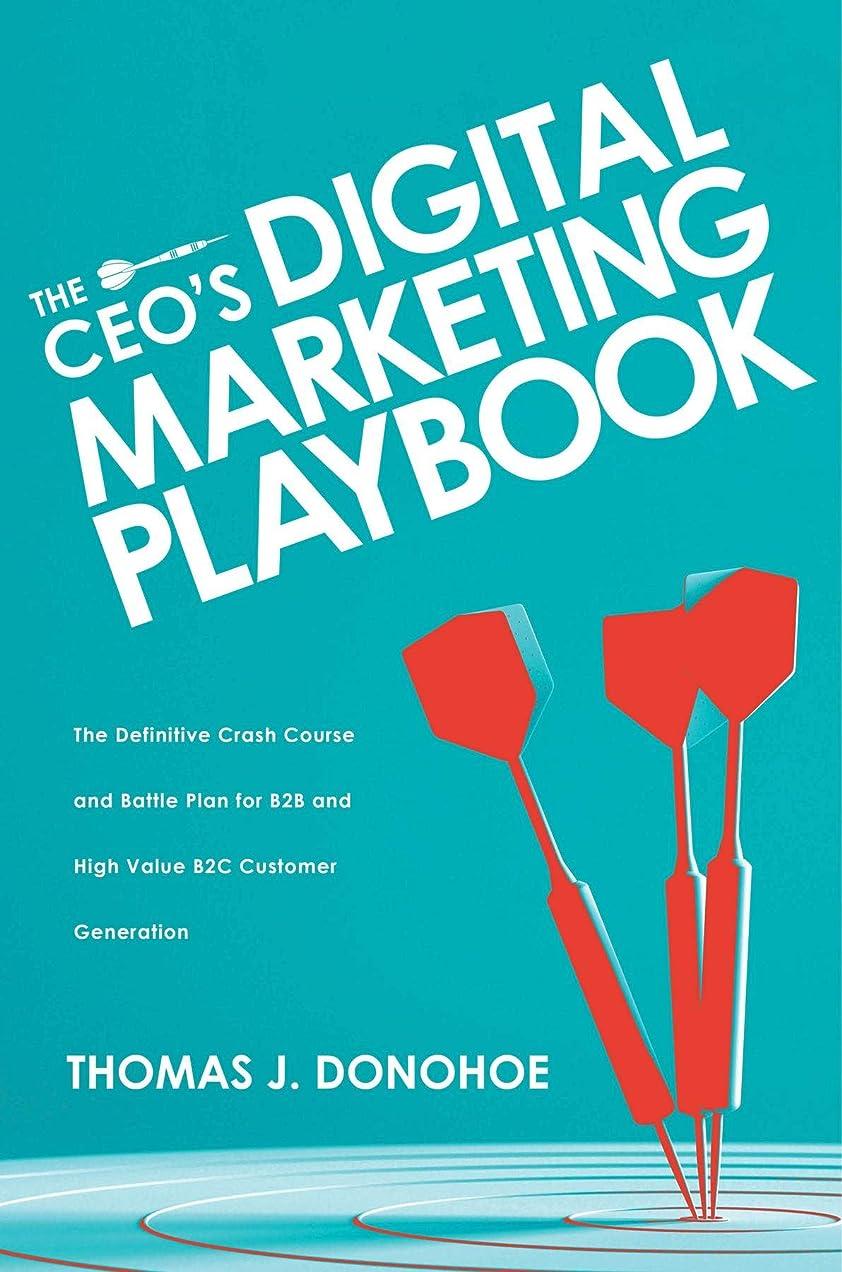 導出汚すプランターThe CEO's Digital Marketing Playbook: The Definitive Crash Course and Battle Plan for B2B and High Value B2C Customer Generation (English Edition)