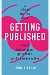 Getting Published: How to hook an agent, get a deal & build a career you love (Jericho Writers Guide) Kindle Edition