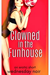 Clowned in the Funhouse Kindle Edition
