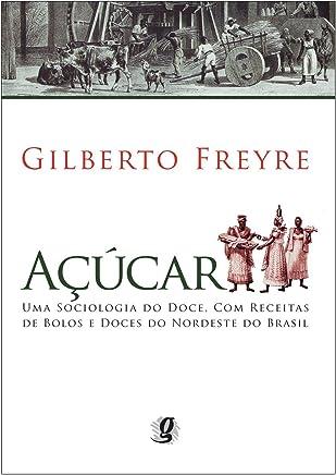 Açúcar. Uma Sociologia do Doce, com Receitas de Bolos e Doces do Nordeste do Brasil