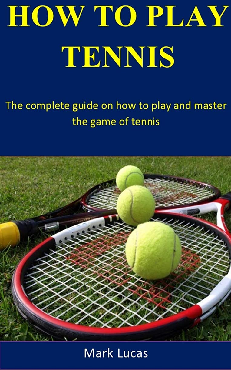 鉄道駅呪われた抵当How To Play Tennis: The complete guide on how to play and master the game of tennis (English Edition)