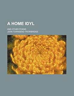 A Home Idyl; And Other Poems
