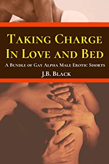 Taking Charge in Bed and Love: A Bundle of Gay Alpha Male Erotic Shorts