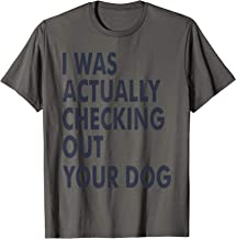 I Was Actually Checking Out Your Dog Funny Dogs Lover Gift T-Shirt