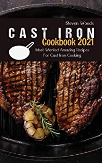 Cast Iron Cookbook 2021: Most Wanted Amazing Recipes For Cast Iron Cooking