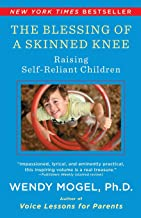 The Blessing Of A Skinned Knee: Raising Self-Reliant Children PDF