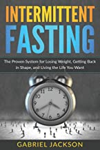 Intermittent Fasting: The Proven System for Losing Weight, Getting Back in Shape, and Living the Life You Want
