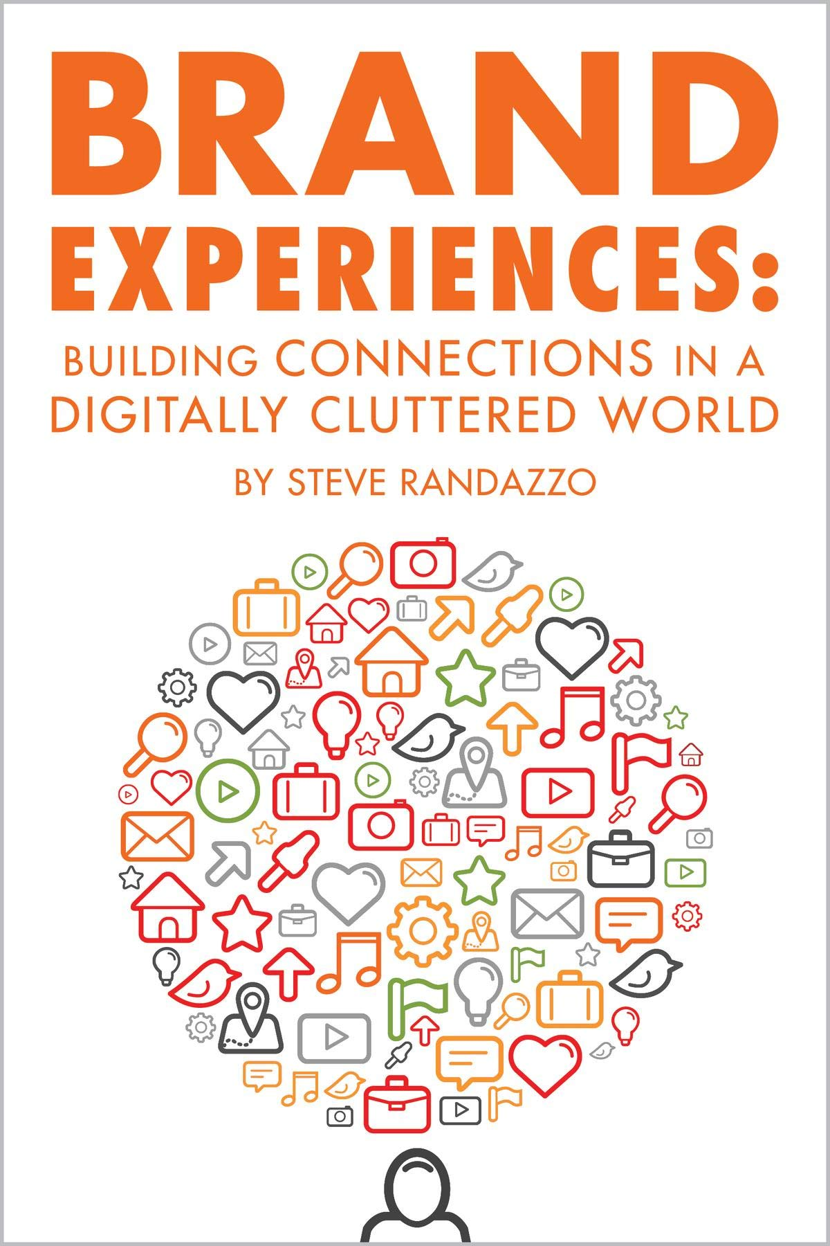Brand Experiences: Building Connections in a Digitally Cluttered World