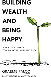 Building Wealth And Being Happy: A Practical Guide To Financial Independence