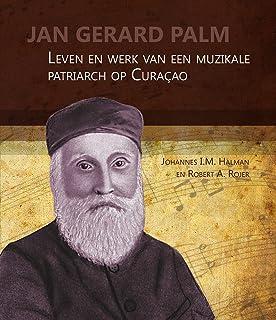 """Jan Gerard Palm: Leven En Werk Van Een Muzikale Patriarch Op Curacao: 19 (Boekerij """"Oost En West"""")"""