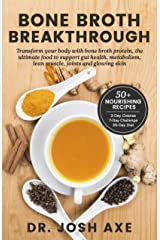 Bone Broth Breakthrough Recipe Book: Transform Your Body with Bone Broth Protein, the Ultimate Food to Support Gut Health, Metabolism, Lean Muscle, Joints and Glowing Skin Kindle Edition