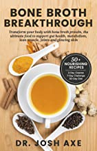 Bone Broth Breakthrough Recipe Book: Transform Your Body with Bone Broth Protein, the Ultimate Food to Support Gut Health,...