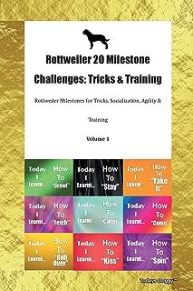 Rottweiler 20 Milestone Challenges: Tricks & Training Rottweiler Milestones for Tricks, Socialization, Agility & Training Volume 1
