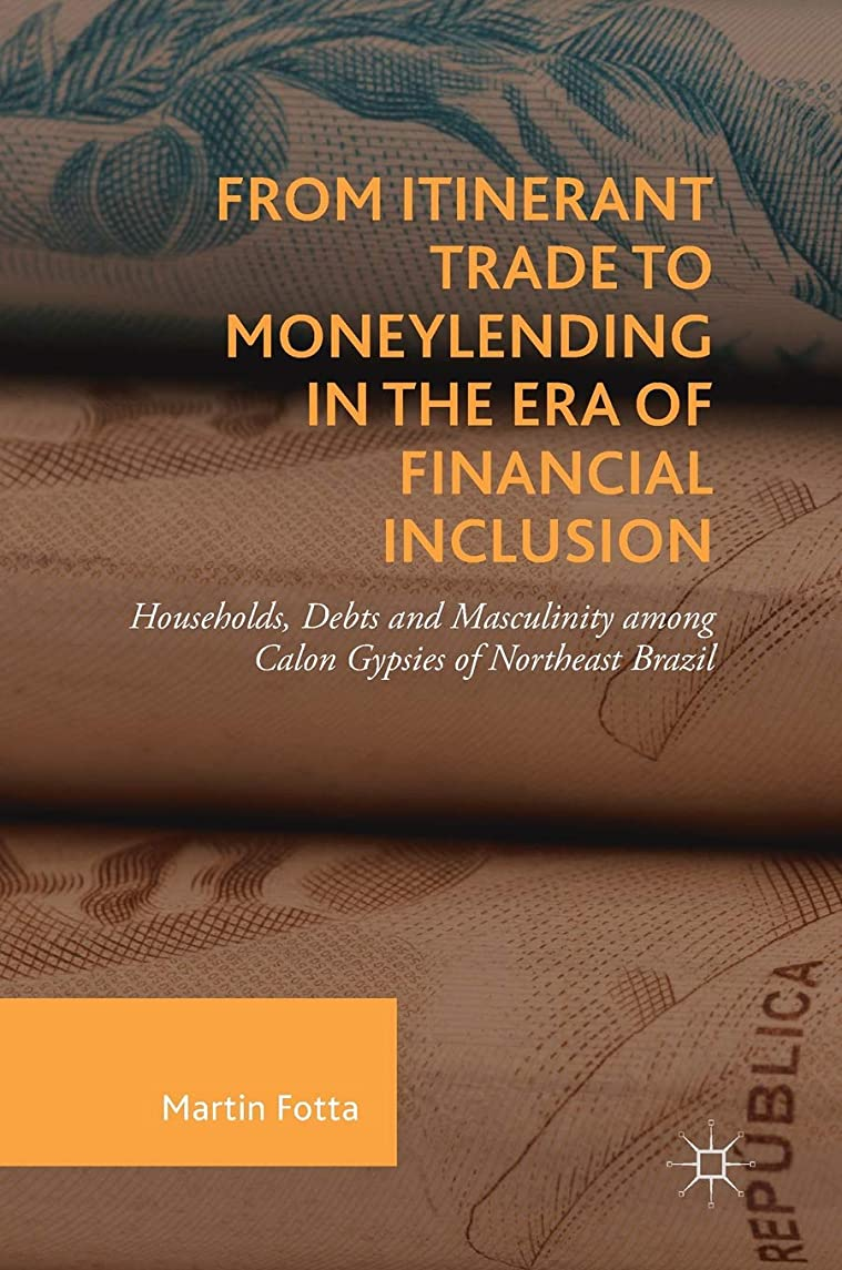 From Itinerant Trade to Moneylending in the Era of Financial Inclusion: Households, Debts and Masculinity among Calon Gypsies of Northeast Brazil