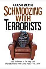 Schmoozing with Terrorists: From Hollywood to the Holy Land, Jihadists Reveal Their Global Plans-to a Jew! Kindle Edition
