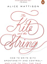The Kite and the String: How to Write with Spontaneity and Control--and Live to Tell the Tale (English Edition)