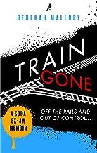 TRAIN GONE: A CODA EX-JW MEMOIR