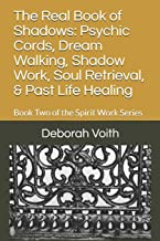 The Real Book of Shadows: Psychic Cords, Dream Walking, Shadow Work, Soul Retrieval, & Past Life Healing: Book Two of the ...