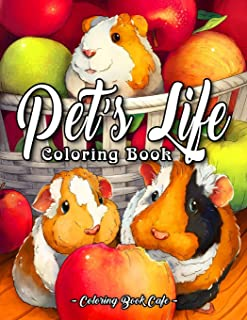 Pet's Life Coloring Book: An Adult Coloring Book Featuring Fun and Adorable Pet Illustrations With Birds, Fish, Bunnies, G...