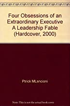 Four Obsessions of an Extraordinary Executive A Leadership Fable (Hardcover, 2000)